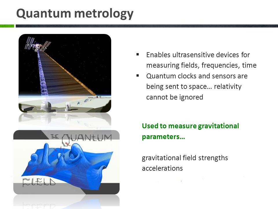 Quantum metrology Enables ultrasensitive devices for measuring fields, frequencies, time.