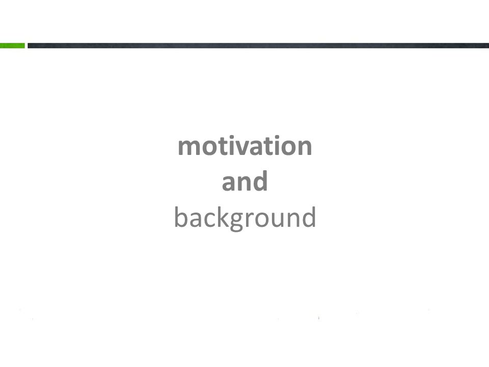 motivation and background 3. The output