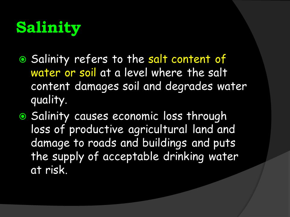 Salinity Salinity refers to the salt content of water or soil at a level where the salt content damages soil and degrades water quality.