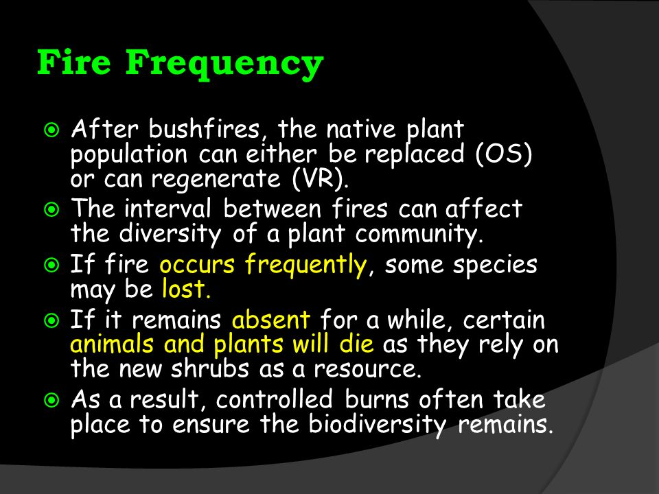 Fire Frequency After bushfires, the native plant population can either be replaced (OS) or can regenerate (VR).