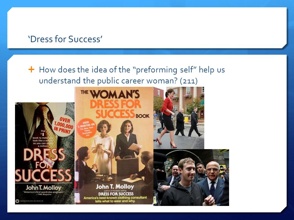 'Dress for Success' How does the idea of the preforming self help us understand the public career woman.