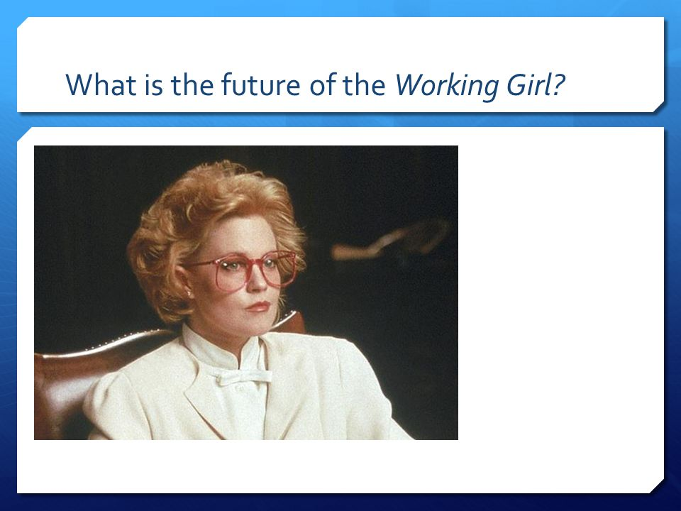 What is the future of the Working Girl
