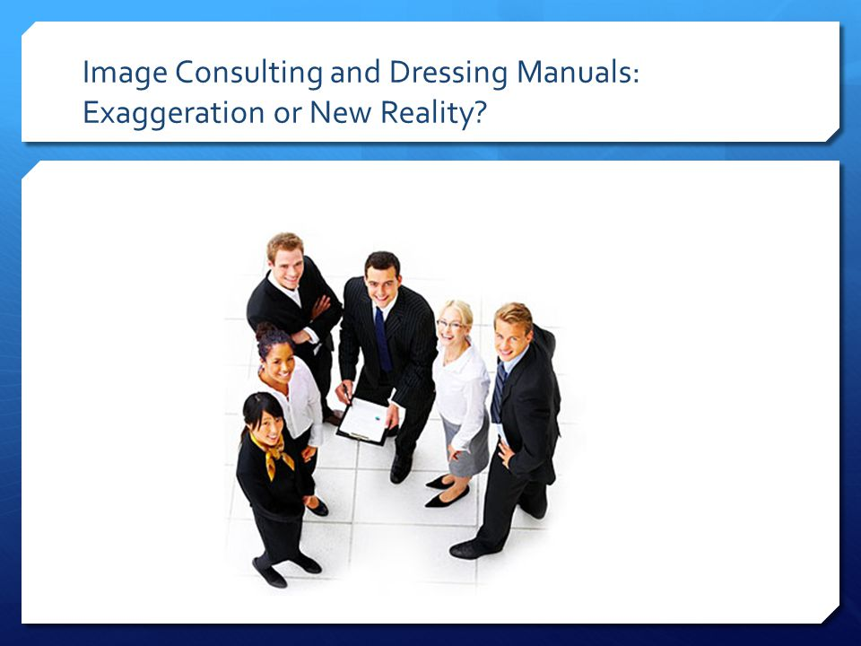 Image Consulting and Dressing Manuals: Exaggeration or New Reality