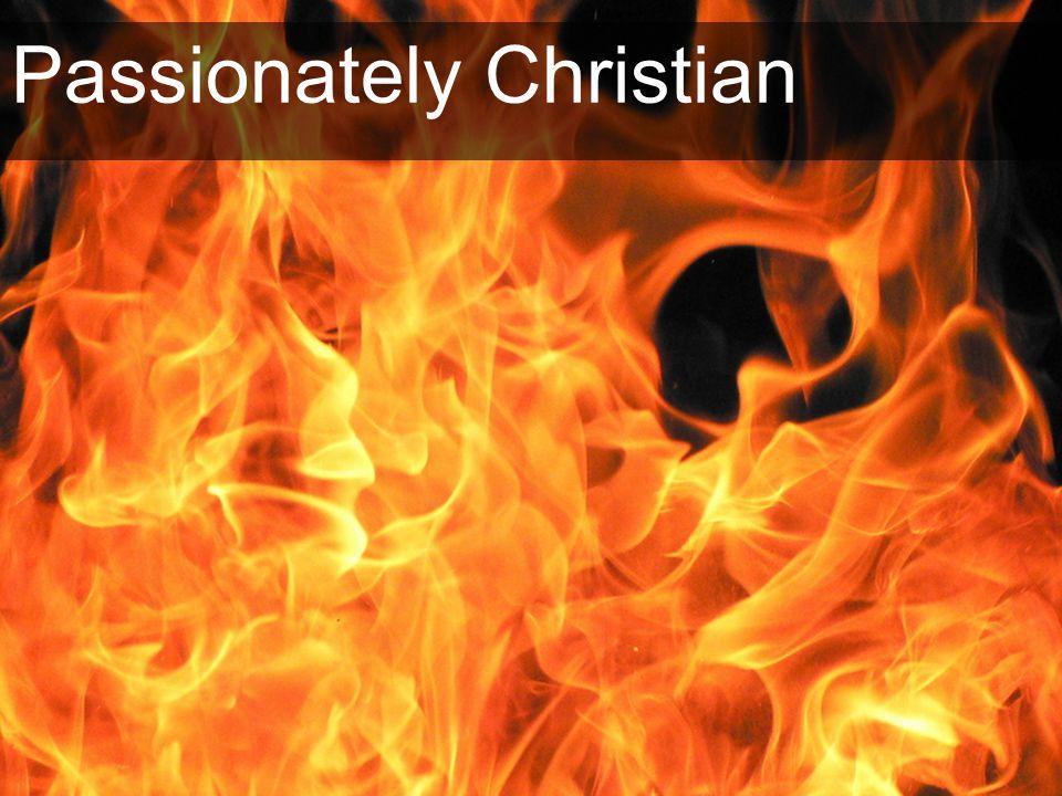 Passionately Christian