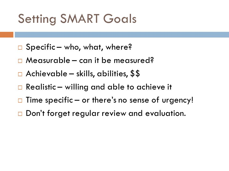 Setting SMART Goals Specific – who, what, where
