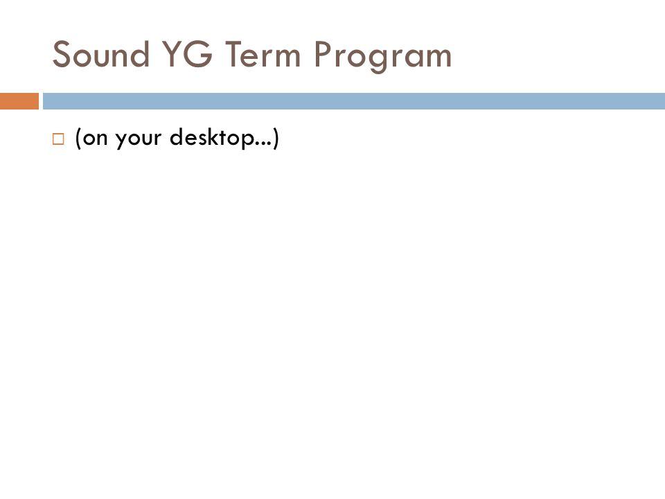 Sound YG Term Program (on your desktop...)