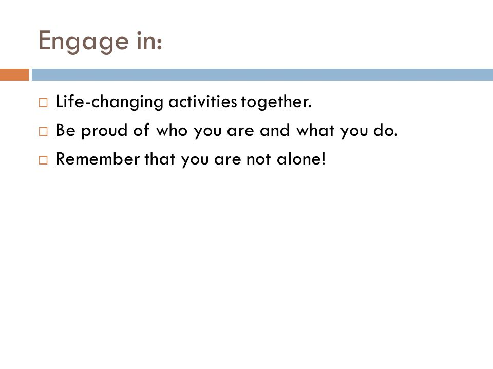 Engage in: Life-changing activities together.