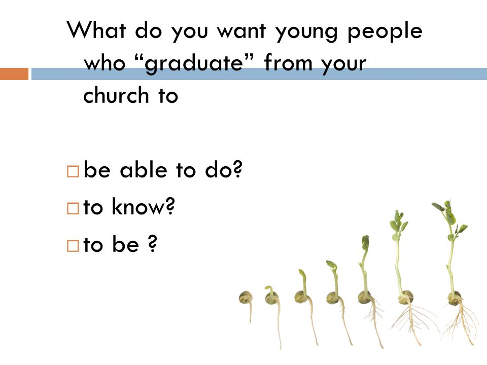 What do you want young people who graduate from your church to
