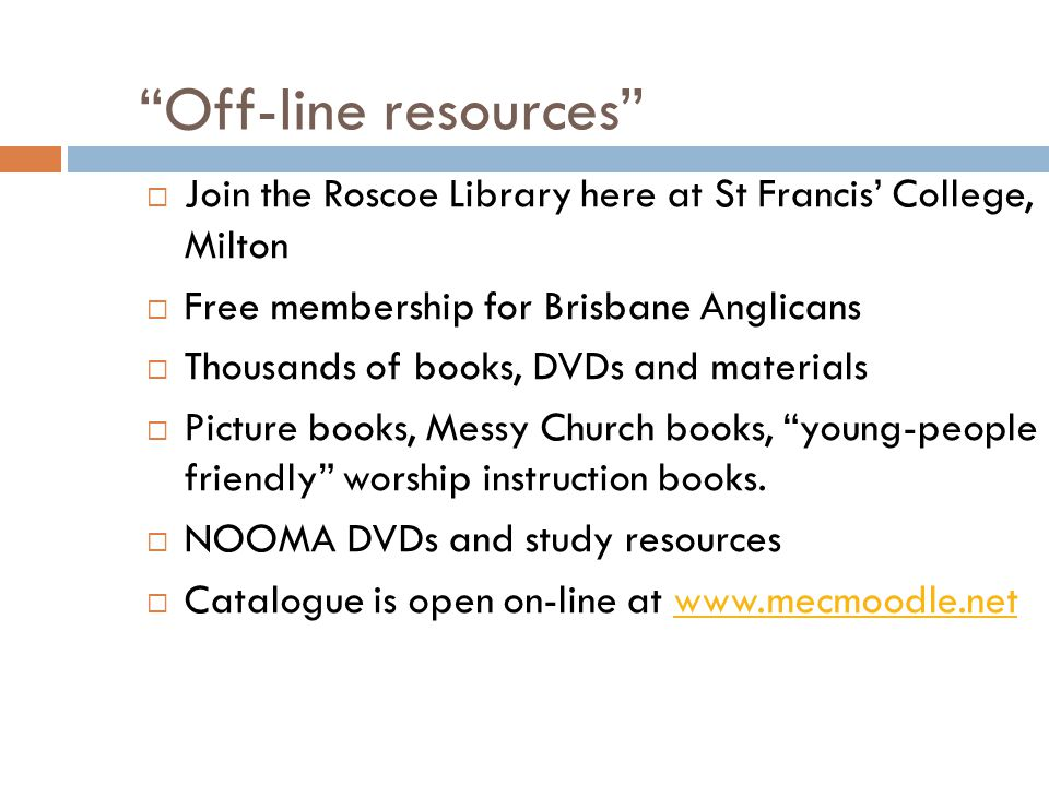 Off-line resources Join the Roscoe Library here at St Francis' College, Milton. Free membership for Brisbane Anglicans.
