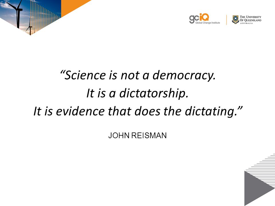 Science is not a democracy. It is a dictatorship