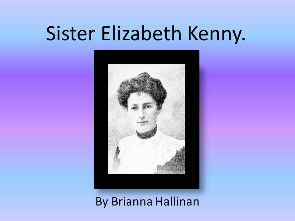 Sister Elizabeth Kenny.