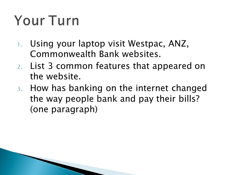Your Turn Using your laptop visit Westpac, ANZ, Commonwealth Bank websites. List 3 common features that appeared on the website.