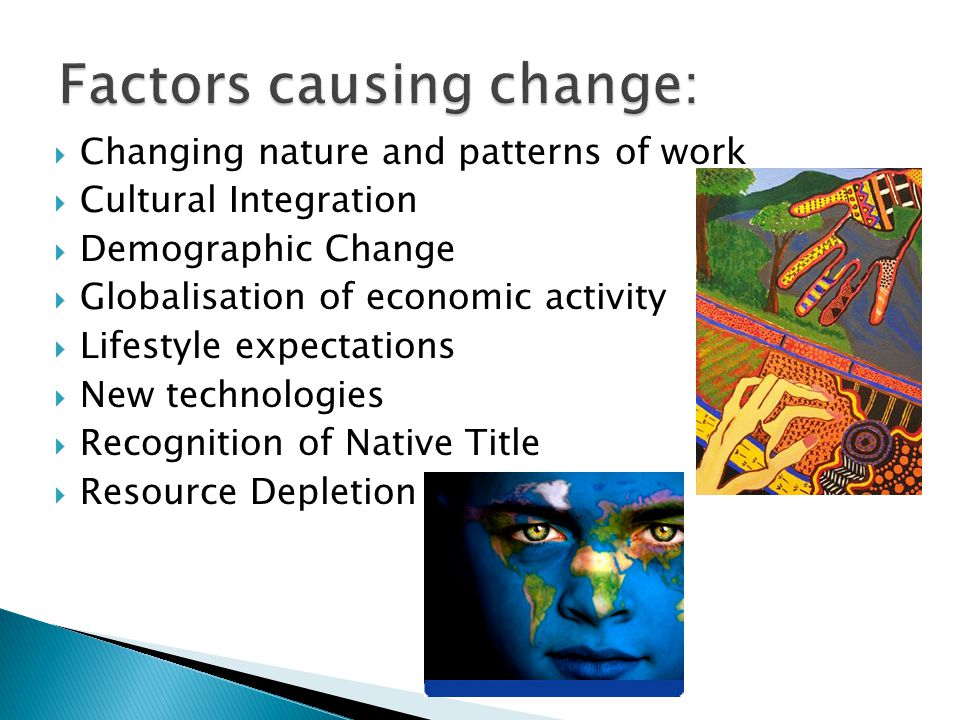 Factors causing change: