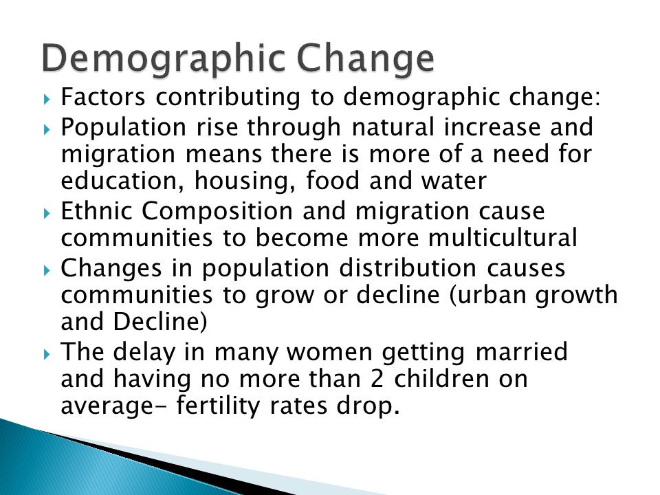 Demographic Change Factors contributing to demographic change: