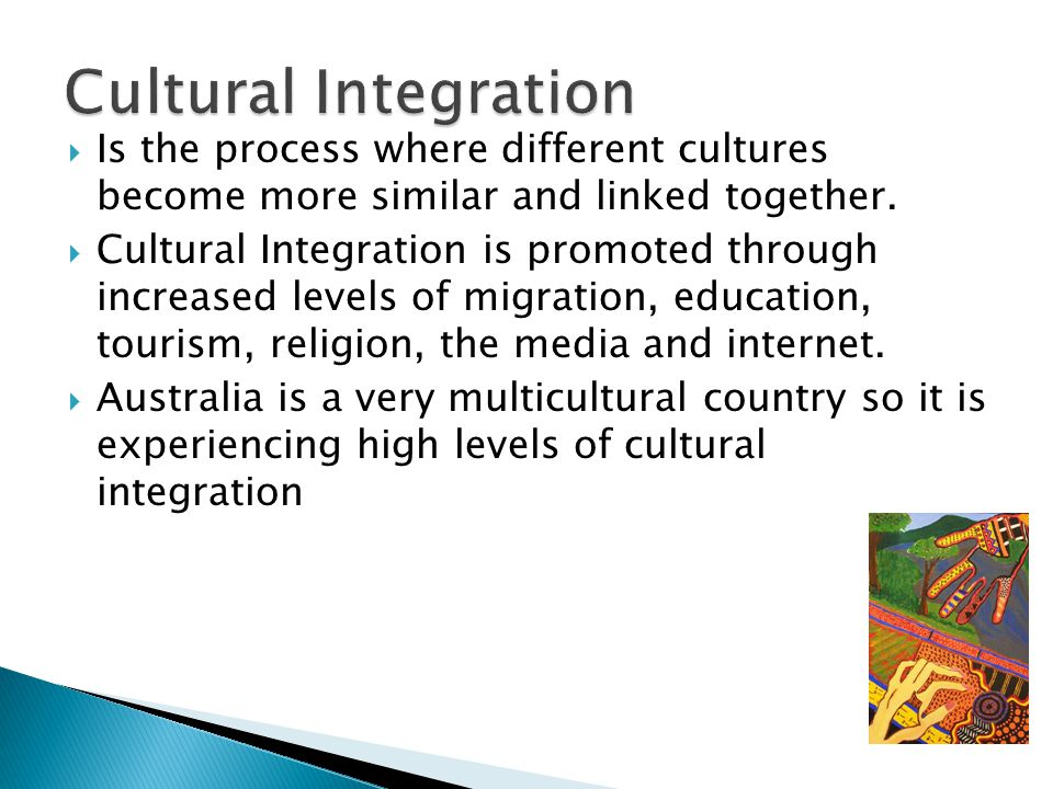 Cultural Integration Is the process where different cultures become more similar and linked together.
