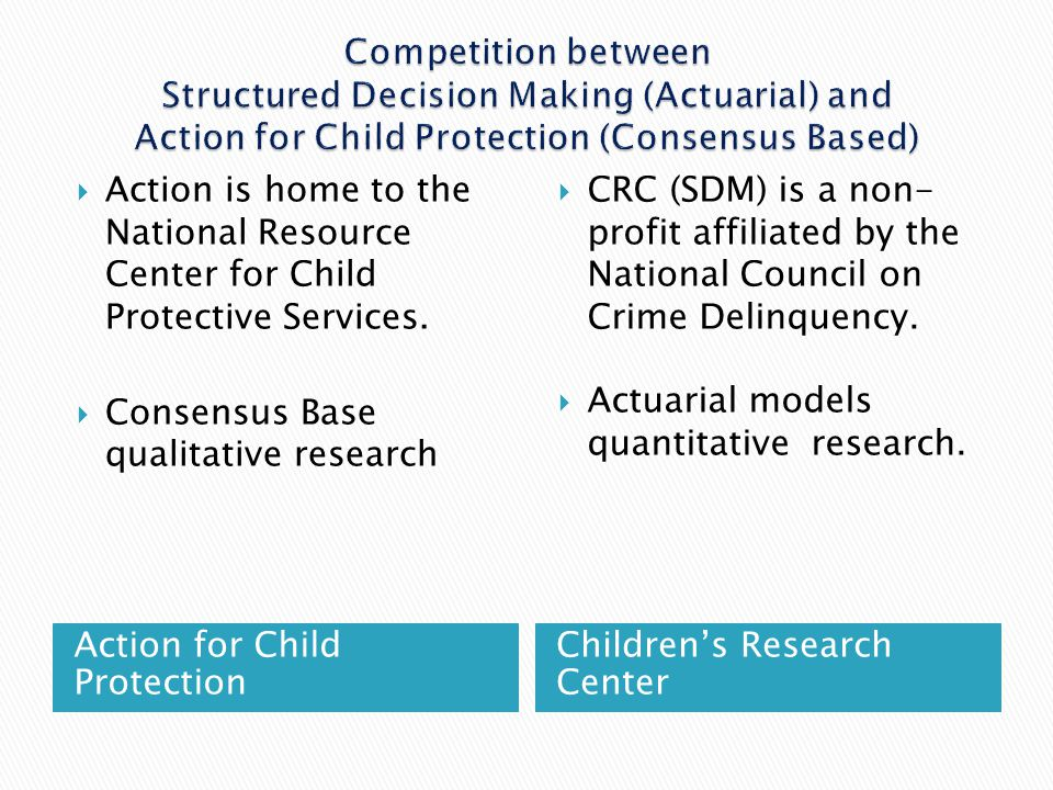 Competition between Structured Decision Making (Actuarial) and Action for Child Protection (Consensus Based)
