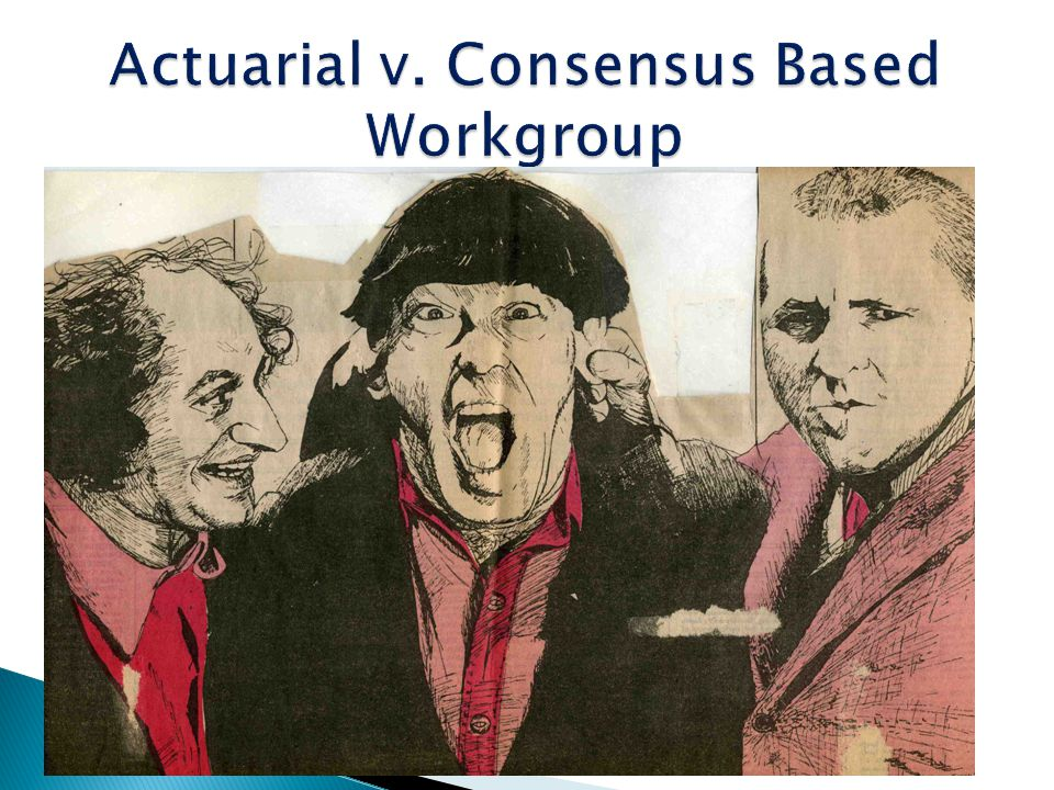 Actuarial v. Consensus Based Workgroup
