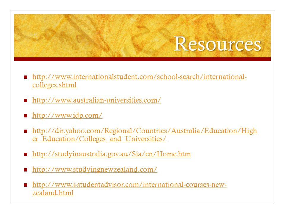 Resources http://www.internationalstudent.com/school-search/international- colleges.shtml. http://www.australian-universities.com/