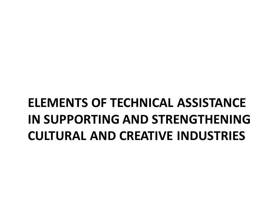 Elements of technical assistance in supporting and strengthening cultural and creative industries