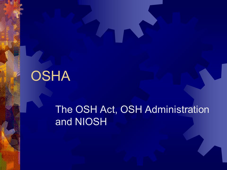 The OSH Act, OSH Administration and NIOSH