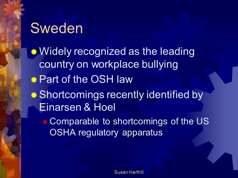 Sweden Widely recognized as the leading country on workplace bullying