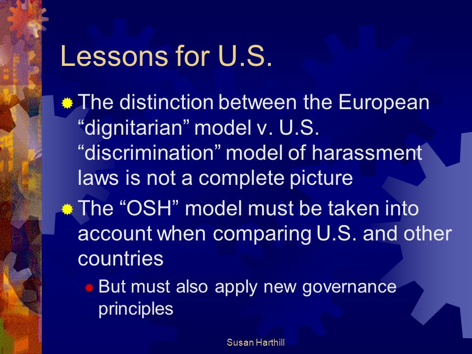 Lessons for U.S. The distinction between the European dignitarian model v. U.S. discrimination model of harassment laws is not a complete picture.