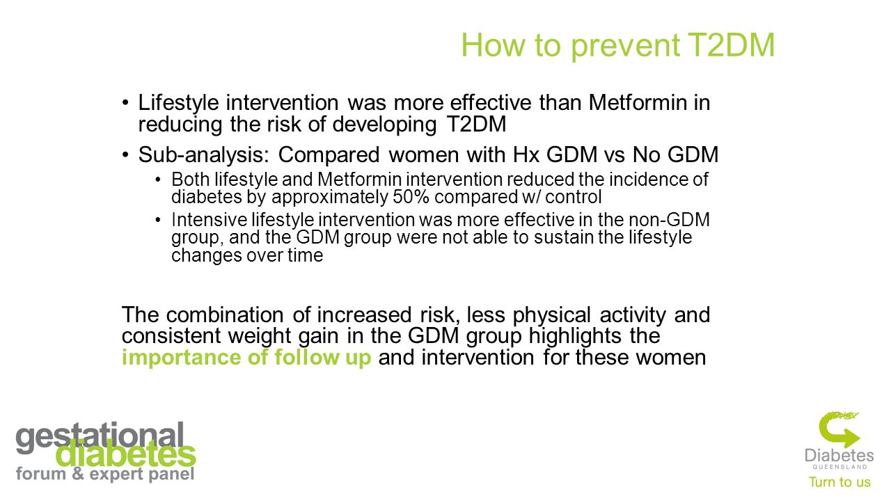 How to prevent T2DM Lifestyle intervention was more effective than Metformin in reducing the risk of developing T2DM.