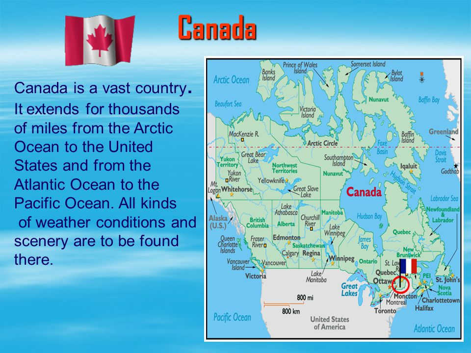 Canada Canada is a vast country. It extends for thousands