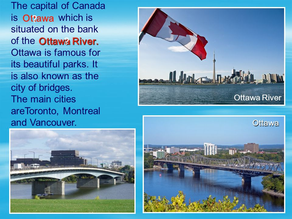 The main cities areToronto, Montreal and Vancouver. Ottawa