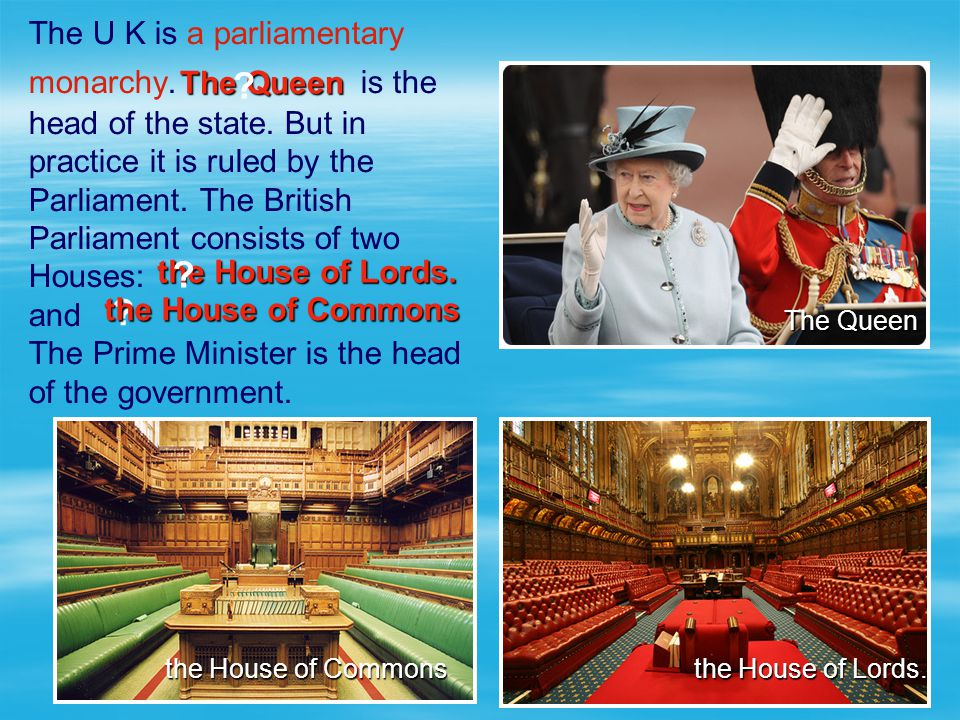 The U K is a parliamentary monarchy. is the head of the state