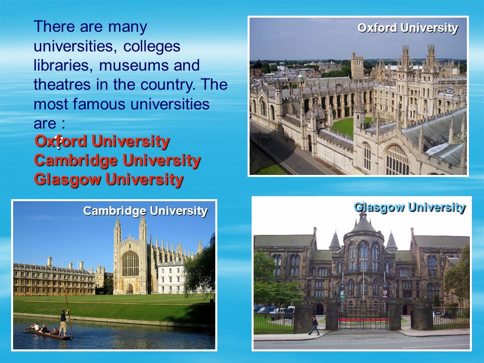 There are many universities, colleges libraries, museums and theatres in the country. The most famous universities are :
