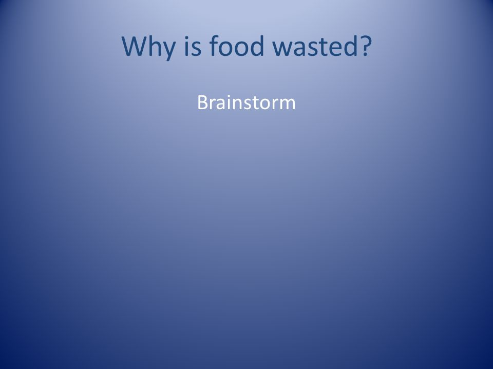Why is food wasted Brainstorm