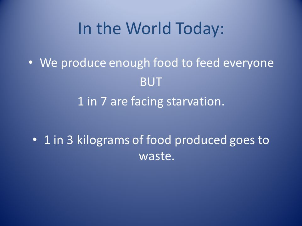 In the World Today: We produce enough food to feed everyone BUT