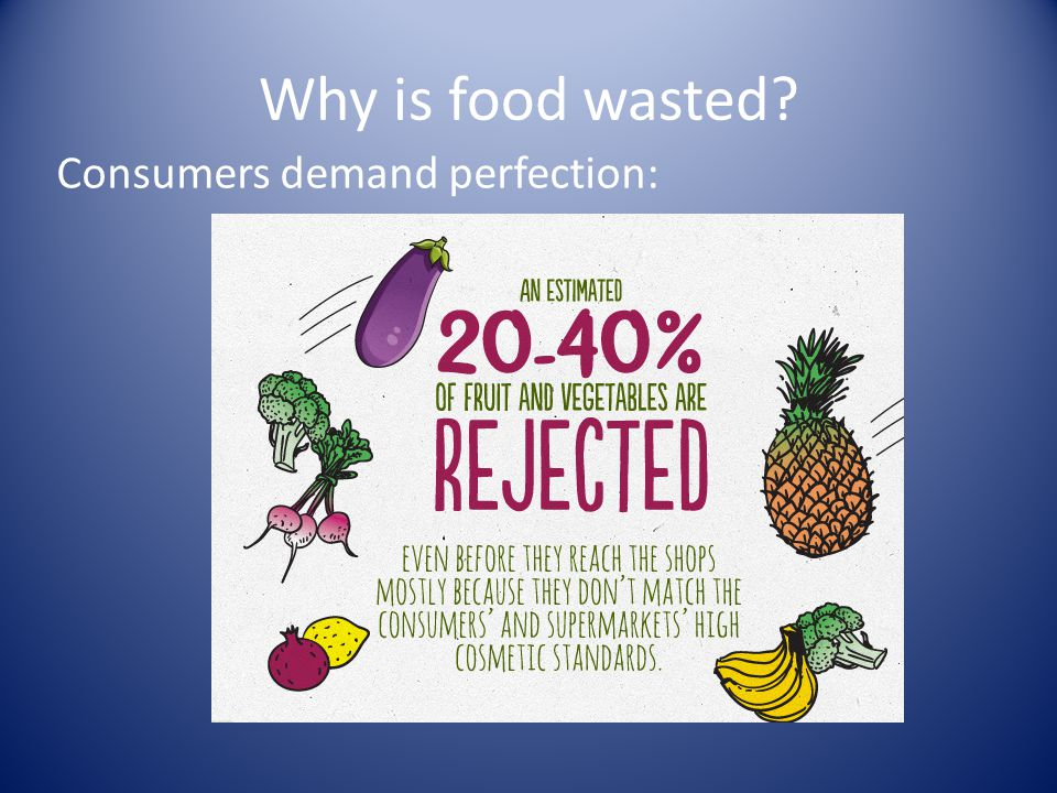 Why is food wasted Consumers demand perfection: