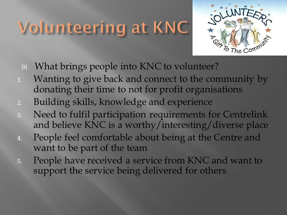Volunteering at KNC What brings people into KNC to volunteer