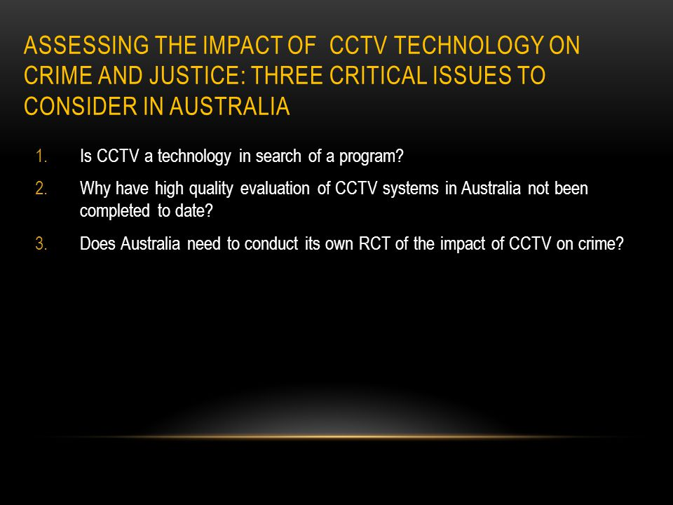 Assessing the Impact of CCTV Technology on Crime and Justice: Three Critical Issues to Consider in Australia