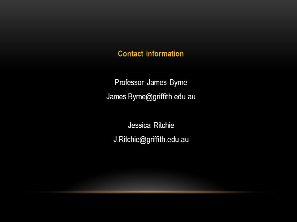 Contact information Professor James Byrne James.Byrne@griffith.edu.au Jessica Ritchie J.Ritchie@griffith.edu.au
