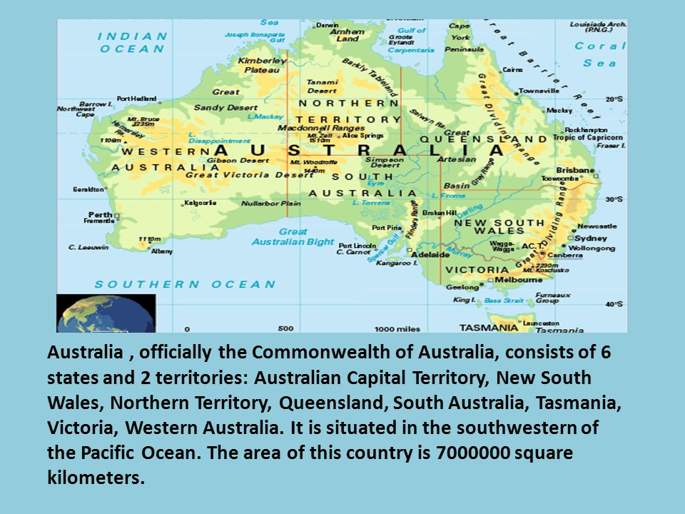 Australia , officially the Commonwealth of Australia, consists of 6 states and 2 territories: Australian Capital Territory, New South Wales, Northern Territory, Queensland, South Australia, Tasmania, Victoria, Western Australia.