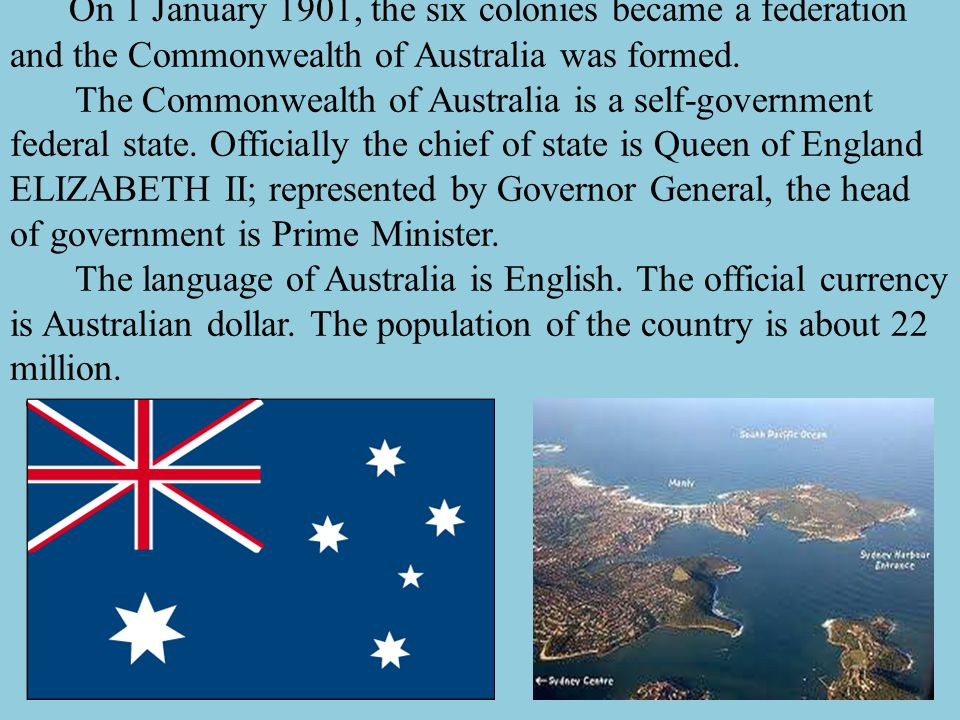 On 1 January 1901, the six colonies became a federation and the Commonwealth of Australia was formed.