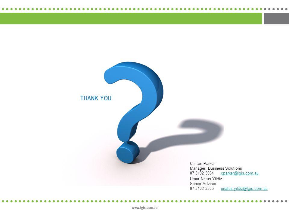 Thank You Clinton Parker Manager, Business Solutions 07 3102 3064 cparker@lgis.com.au.