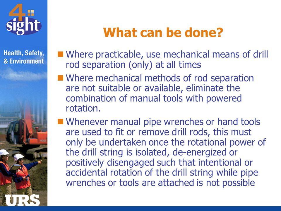 What can be done Where practicable, use mechanical means of drill rod separation (only) at all times.