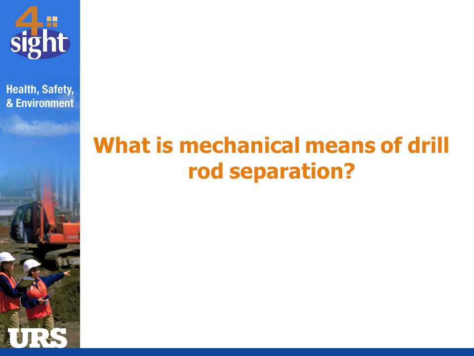 What is mechanical means of drill rod separation