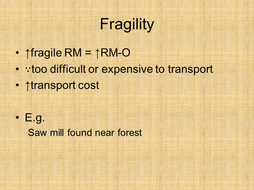 Fragility ↑fragile RM = ↑RM-O ∵too difficult or expensive to transport