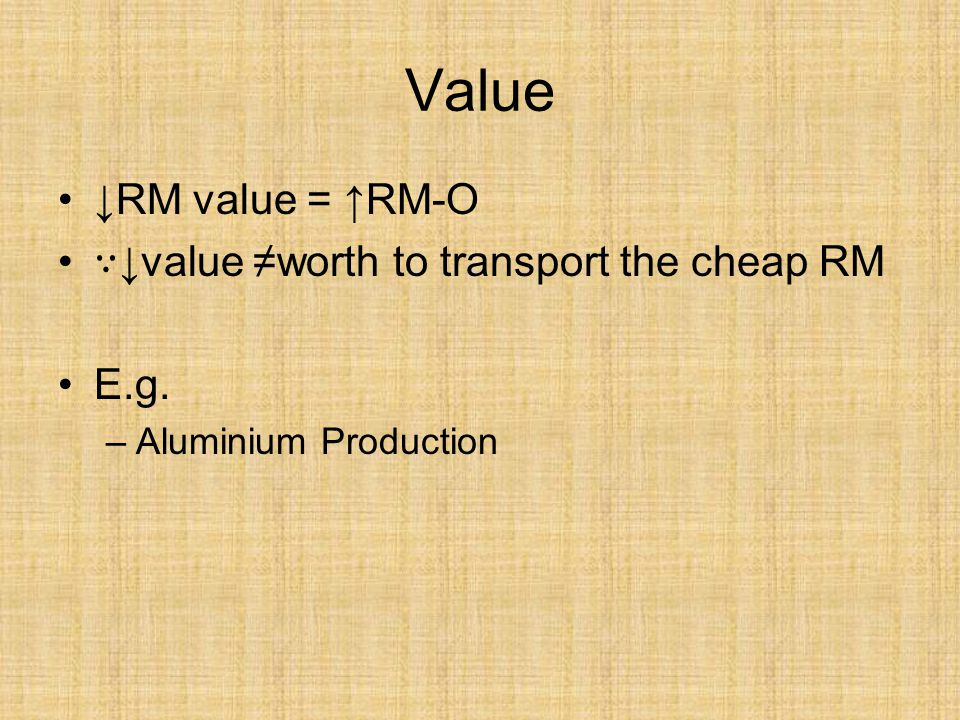Value ↓RM value = ↑RM-O ∵↓value ≠worth to transport the cheap RM E.g.