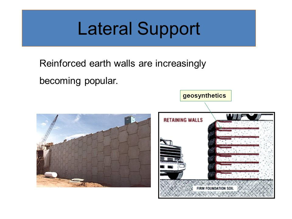 Lateral Support Reinforced earth walls are increasingly