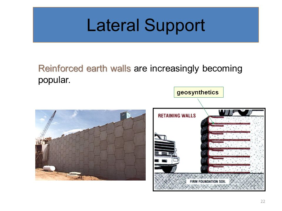 Lateral Support Reinforced earth walls are increasingly becoming popular. geosynthetics