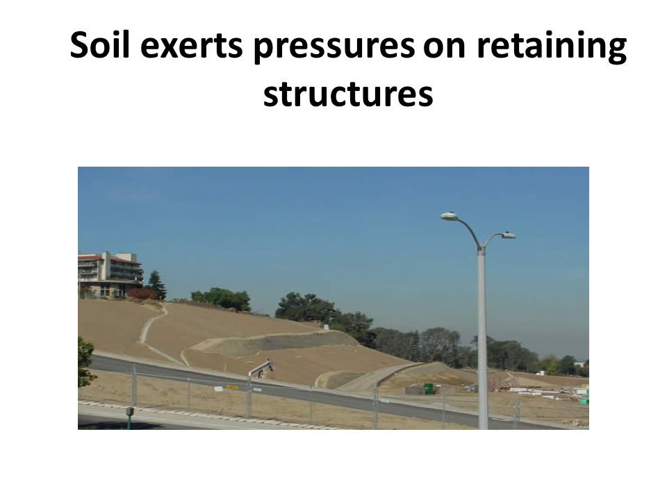 Soil exerts pressures on retaining structures