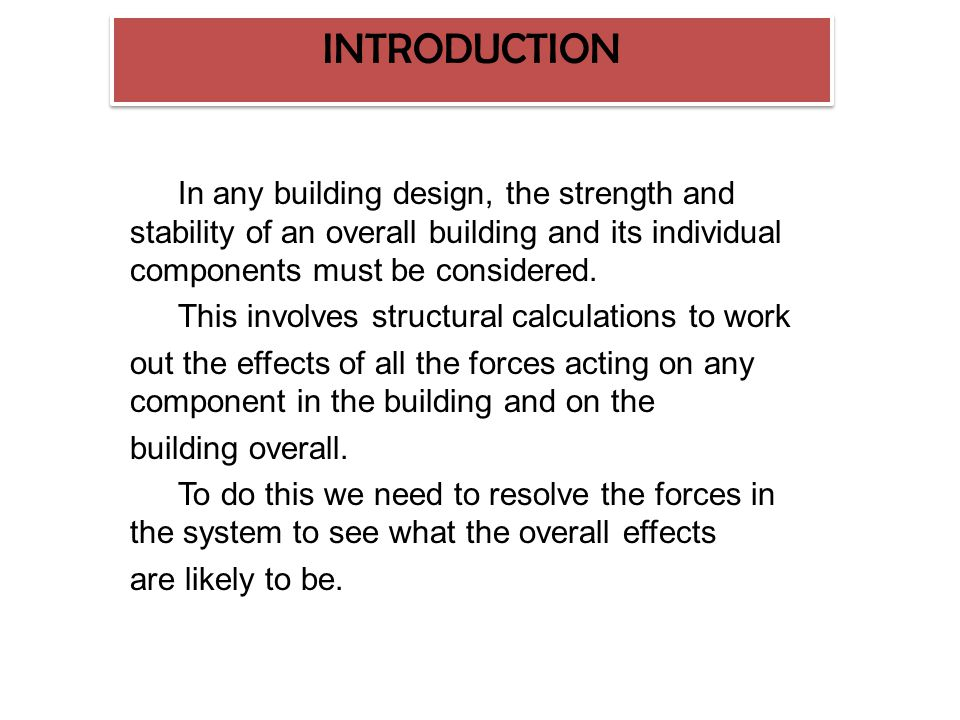 INTRODUCTION In any building design, the strength and stability of an overall building and its individual components must be considered.