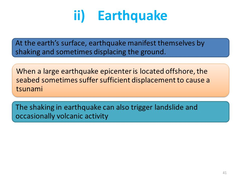 ii) Earthquake When a large earthquake epicenter is located offshore, the seabed sometimes suffer sufficient displacement to cause a tsunami.