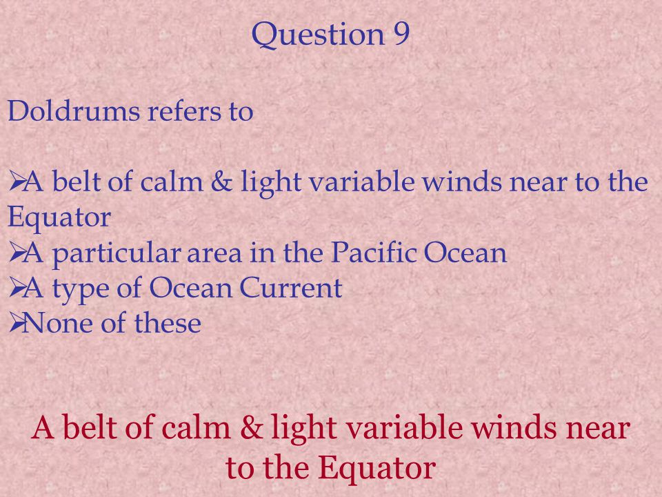 A belt of calm & light variable winds near to the Equator